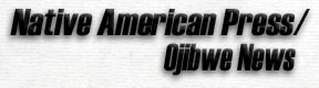Native American Press / Ojibwe News